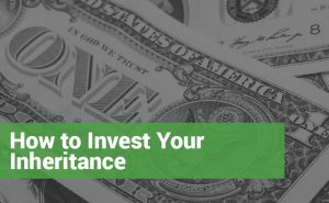 "Shot of a dollar bill with text ""How to Invest Your Inheritance"""
